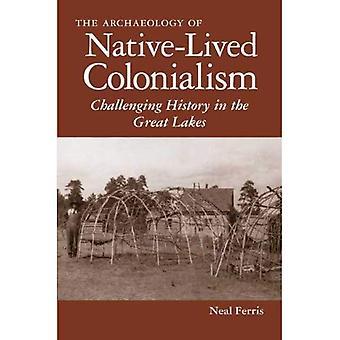 L'archeologia del colonialismo ha vissuto nativo: impegnativo storia nei grandi laghi (archeologia del colonialismo...