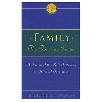 Family the Forming Center: A Vision of the Role of Family in Spiritual Formation