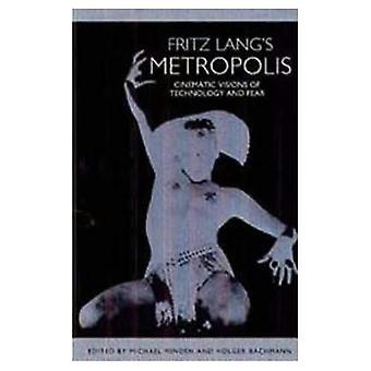 Fritz Lang's  Metropolis : Cinematic Visions of Technology and Fear (Studies in German Literature, Linguistics, and Culture)
