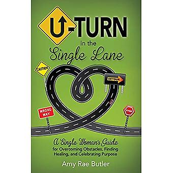 U-Turn in the Single Lane:� A Single Woman's Guide for Overcoming Obstacles, Finding Healing, and Celebrating Purpose