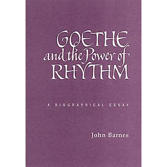 Goethe and the Power of Rhythm - A Biographical Essay by John Michael
