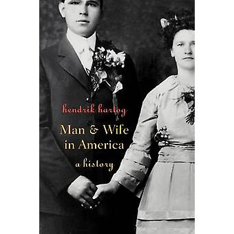 Man and Wife in America - A History by Hendrik Hartog - 9780674008113
