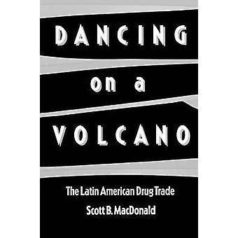 Dansen op een vulkaan de Latijns-Amerikaanse drugshandel door Macdonald & Scott