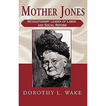 Mother Jones by Wake & Dorothy L.