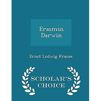 Erasmus Darwin  Scholars Choice Edition by Krause & Ernst Ludwig