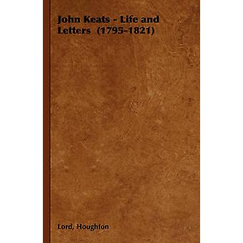 John Keats  Life and Letters 17951821 by Houghton & Lord