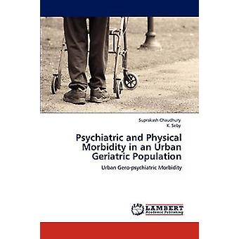 Psychiatric and Physical Morbidity in an Urban Geriatric Population by Chaudhury & Suprakash