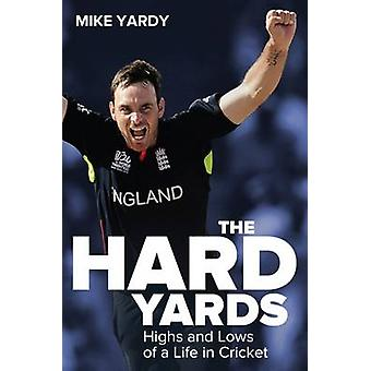 Hard Yards - Highs and Lows of a Life in Cricket by Mike Yardy - Bruce