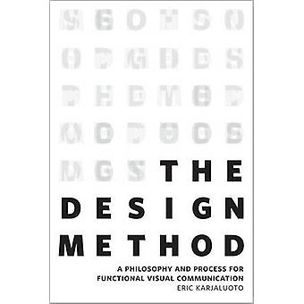 The Design Method - A Philosophy and Process for Functional Visual Com