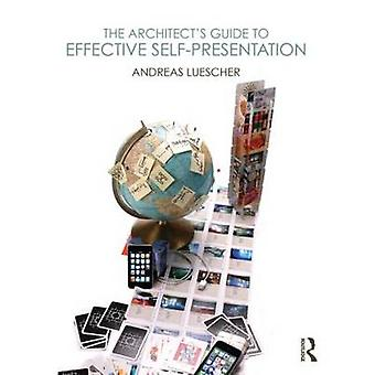 The Architect's Guide to Effective Self-Presentation by Andreas Luesc