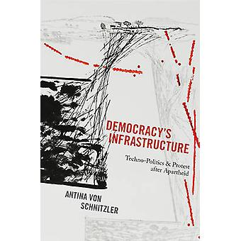 Democracy's Infrastructure - Techno-Politics and Protest After Aparthe