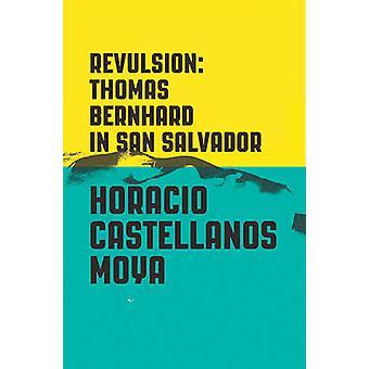 Revulsion - Thomas Bernhard in San Salvador by Horacio Castellanos Moy