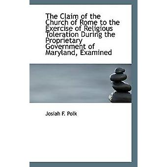 The Claim of the Church of Rome to the Exercise of Religious Tolerati