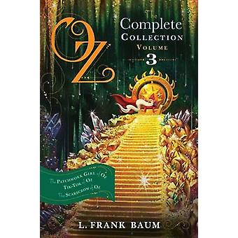 Oz - the Complete Collection - Volume 3 - The Patchwork Girl of Oz; Ti