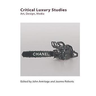 Critical Luxury Studies-Kunst-Design-Medien von John Armitage-9781