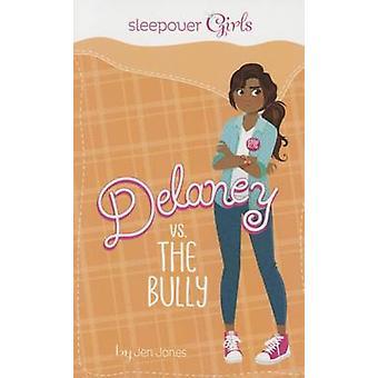 Sleepover Girls - Delaney vs. the Bully by Jen Jones - Jennifer Jones