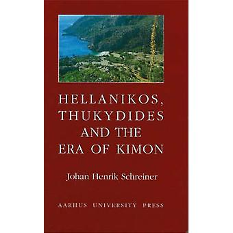 Hellanikos - Thukydides and the Era of Kimon by Johan Henrik Schreine