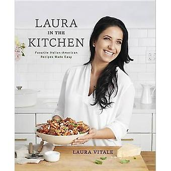 Laura in the Kitchen - Favorite Italian-American Recipes Made Easy by