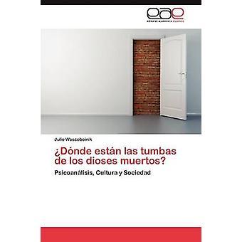 Donde Estan Las Tumbas de Los Dioses Muertos by Woscoboinik & Julio