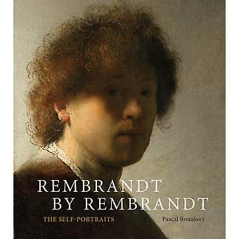Rembrandt by Rembrandt The SelfPortraits by Pascal Bonafoux