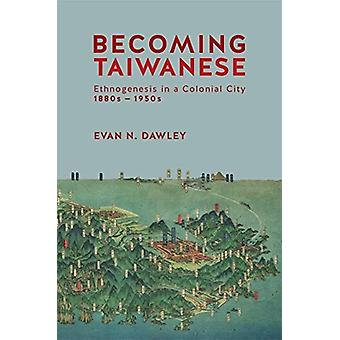 Becoming Taiwanese by Evan N Dawley