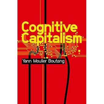 Cognitive Capitalism by Yann Moulier Boutang