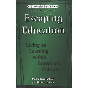 Escaping Education  Living as Learning within Grassroots Cultures by Madhu Suri Prakash & Gustavo Esteva