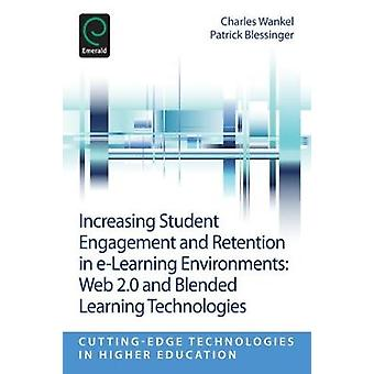 Increasing Student Engagement and Retention in ELearning Environments by Edited by Charles Wankel & Edited by Patrick Blessinger