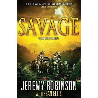 Savage a Jack Sigler Thriller by Robinson & Jeremy