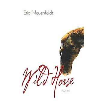 Wild Horse - Stories by Eric Neuenfeldt - 9781625342362 Book