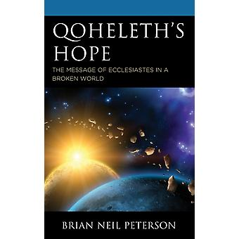 Qoheleths Hope The Message of Ecclesiastes in a Broken World by Peterson & Brian Neil