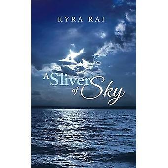 A Sliver of Sky by Kyra Rai