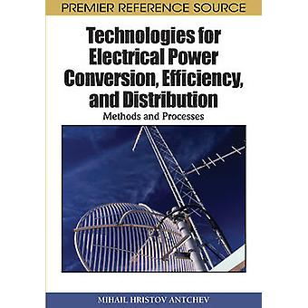 Technologies for Electrical Power Conversion Efficiency and Distribution Methods and Processes by Antchev & Mihail Hristov