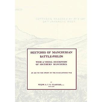 SKETCHES OF MANCHURIAN BATTLEFIELDSWith a verbal description of Southern Manchuria  An Aid to the Study of the RussoJapanese war by Glasfurd & Major A I R