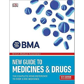 BMA New Guide to Medicine & Drugs - The Complete Home Reference to