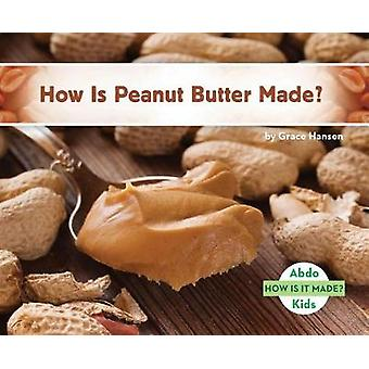 How Is Peanut Butter Made? by Grace Hansen - 9781532100475 Book