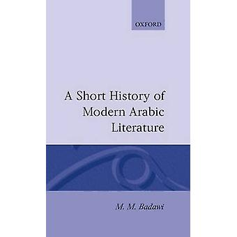 A Short History of Modern Arabic Literature by Badawi & M. M.