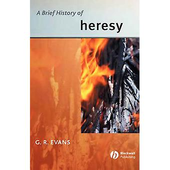 A Brief History of Heresy by Evans & G. R.