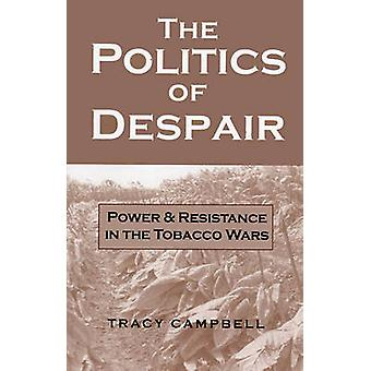The Politics of Despair Power and Resistance in the Tobacco Wars by Campbell & Tracy