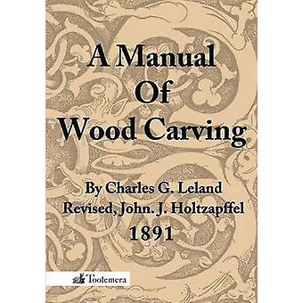 A Manual of Wood Carving by Leland & Charles Godfrey