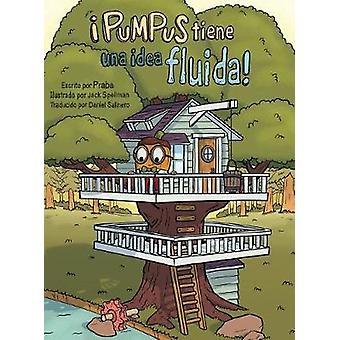 Pumpus tiene una idea fluida Spanish edition of Pumpus Has A Flowing Idea by Praba