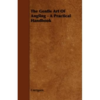 The Gentle Art of Angling  A Practical Handbook by Corrigeen