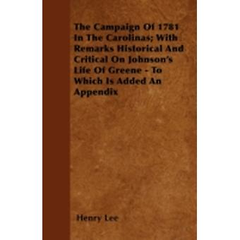 The Campaign Of 1781 In The Carolinas With Remarks Historical And Critical On Johnsons Life Of Greene  To Which Is Added An Appendix by Lee & Henry
