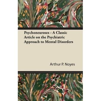 Psychoneuroses  A Classic Article on the Psychiatric Approach to Mental Disorders by Noyes & Arthur P.