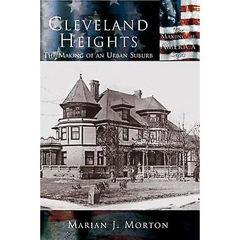 Cleveland Heights The Making of an Urban Suburb by Morton & Marian J.