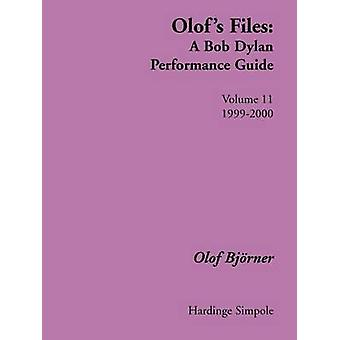 Olofs Files  A Bob Dylan Performance Guide  Volume 11  19992000 by Bjvrner & Olof