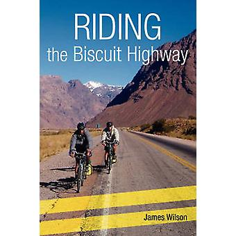 Riding the Biscuit Highway by Wilson & James
