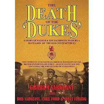 The Death of the Dukes A Story of Valour  the Sacrifices Made by a Battalion of the Old Contemptibles by Sargeant & Graham