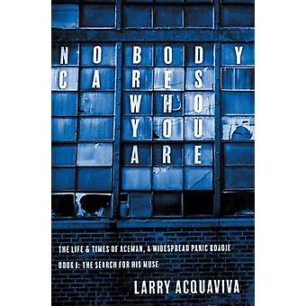Nobody Cares Who You Are Book I The Life  Times of Aceman A Widespread Panic Roadie by Acquaviva & Larry