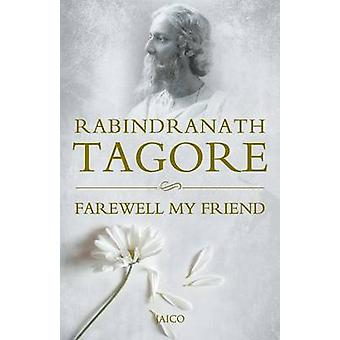 Farewell My Friend by Tagore & Rabindranath